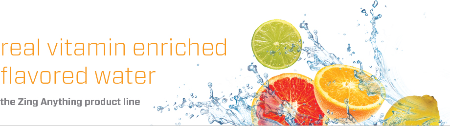real vitamin enriched flavored water. the Zing Anything product line